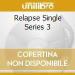 RELAPSE SINGLE SERIES 3 cd musicale di ARTISTI VARI