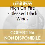 BLESSED BLACK WINGS cd musicale di HIGH ON FIRE