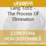THE PROCESS OF ELIMINATION cd musicale di LENG T'CHE