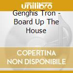 BOARD UP THE HOUSE cd musicale di Tron Genghis