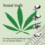 For drug crazed grindfreaks only cd musicale di Truth Brutal