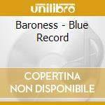 BLUE RECORD                               cd musicale di BARONESS