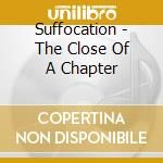 CLOSE OF A CHAPTER - LIVE                 cd musicale di SUFFOCATION