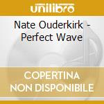 Perfect wave - cd musicale di Ouderkirk Nate