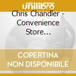 Convenience store troub. - cd musicale di Chandler Chris