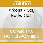 GOI, RODE, GOI!                           cd musicale di ARKONE