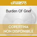 BURDEN OF GRIEF                           cd musicale di The 11th hour