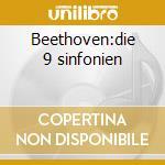 Beethoven:die 9 sinfonien cd musicale di Artisti Vari