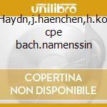 Haydn,j.haenchen,h.ko cpe bach.namenssin cd musicale di Artisti Vari