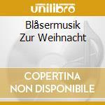 BLÅSERMUSIK ZUR WEIHNACHT cd musicale di ARTISTI VARI