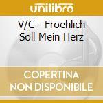 V/C - Froehlich Soll Mein Herz cd musicale