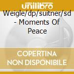 Weigle/dp/suitner/sd - Moments Of Peace cd musicale di ARTISTI VARI