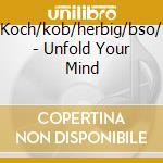 Koch/kob/herbig/bso/ - Unfold Your Mind cd musicale di ARTISTI VARI