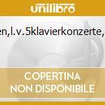 Beethoven,l.v.5klavierkonzerte,bso/r?sel cd musicale di Artisti Vari