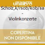 Scholz,k/rsob/kob/sa - Violinkonzerte cd musicale di Artisti Vari
