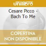 BACH TO ME cd musicale di Cesare Picco