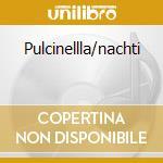 Pulcinellla/nachti cd musicale