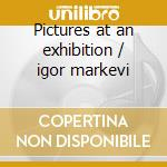 Pictures at an exhibition / igor markevi cd musicale