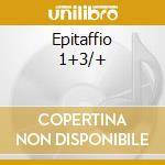 EPITAFFIO 1+3/+                           cd musicale di Artisti Vari