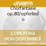 Chorfantasie op.80/opferlied o cd musicale