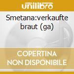 Smetana:verkaufte braut (ga) cd musicale di Artisti Vari