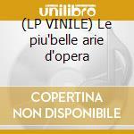 (LP VINILE) Le piu'belle arie d'opera lp vinile di Artisti Vari