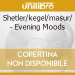 EVENING MOODS                             cd musicale di Artisti Vari