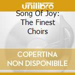 SONG OF JOY:THE FINEST CHOIRS             cd musicale di Artisti Vari