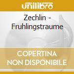 Zechlin - Fruhlingstraume cd musicale di Artisti Vari