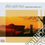 After Work Hour - Classical Music Selection Vol.4 cd musicale di Artisti Vari