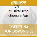 V/C - Musikalische Gruesse Aus cd musicale di ARTISTI VARI