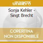 Sonja Kehler - Singt Brecht cd musicale di Sonja Kehler