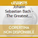 Bach: Die grÎssten Werke cd musicale di BACH JOHANN SEBASTIAN