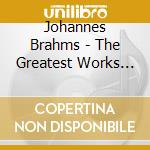 Brahms: Die grÎssten Werke cd musicale di Johannes Brahms