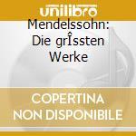 Mendelssohn: Die grÎssten Werke cd musicale di MENDELSSOHN BARTHOLDY FELIX