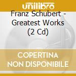 Schubert: Die grÎssten Werke cd musicale di Franz Schubert