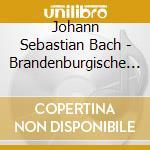 Bach, J. S. - Brandenburgische Konzerte cd musicale di ARTISTI VARI