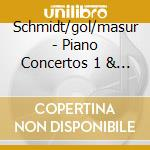 Schmidt/gol/masur - Piano Concertos 1 & 2 cd musicale di ARTISTI VARI