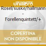 Rosel/suske/hallmann - Forellenquintett/+ cd musicale di ARTISTI VARI