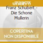 Schubert - Die Schone Mullerin cd musicale di Franz Schubert