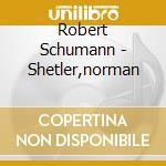 SCHUMANN:KINDERSZENEN/+/SHETLER cd musicale di Norman Shetler