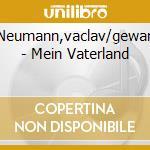 Neumann,vaclav/gewan - Mein Vaterland cd musicale di ARTISTI VARI