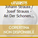 Johann Strauss / Josef Strauss - An Der Schonen Blauen Donau - The blue Danube cd musicale di ARTISTI VARI