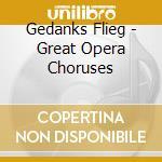 FLIEG,GEDANKE-DIE GRÿSSTEN OPERNCHÿRE cd musicale di ARTISTI VARI