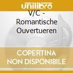 V/C - Romantische Ouvertueren cd musicale di ARTISTI VARI