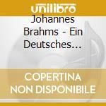 BRAHMS-EIN DEUTSCHES REQUIEM cd musicale di ARTISTI VARI