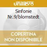 SINFONIE NR.9/BLOMSTEDT                   cd musicale di Artisti Vari