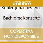 BACH,J.S.:ORGELKONZERTE VERSCH.MEISTER cd musicale di J.-e. KÖhler