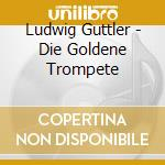Ludwig Guttler - Die Goldene Trompete cd musicale di Artisti Vari