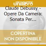 DEBUSSY, C.: SONATE F. VIOLINE U. KLAV./ cd musicale di Artisti Vari